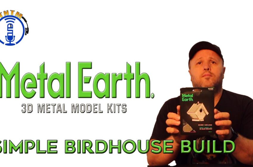 VLog: TNTM – How to build a Metal Earth birdhouse